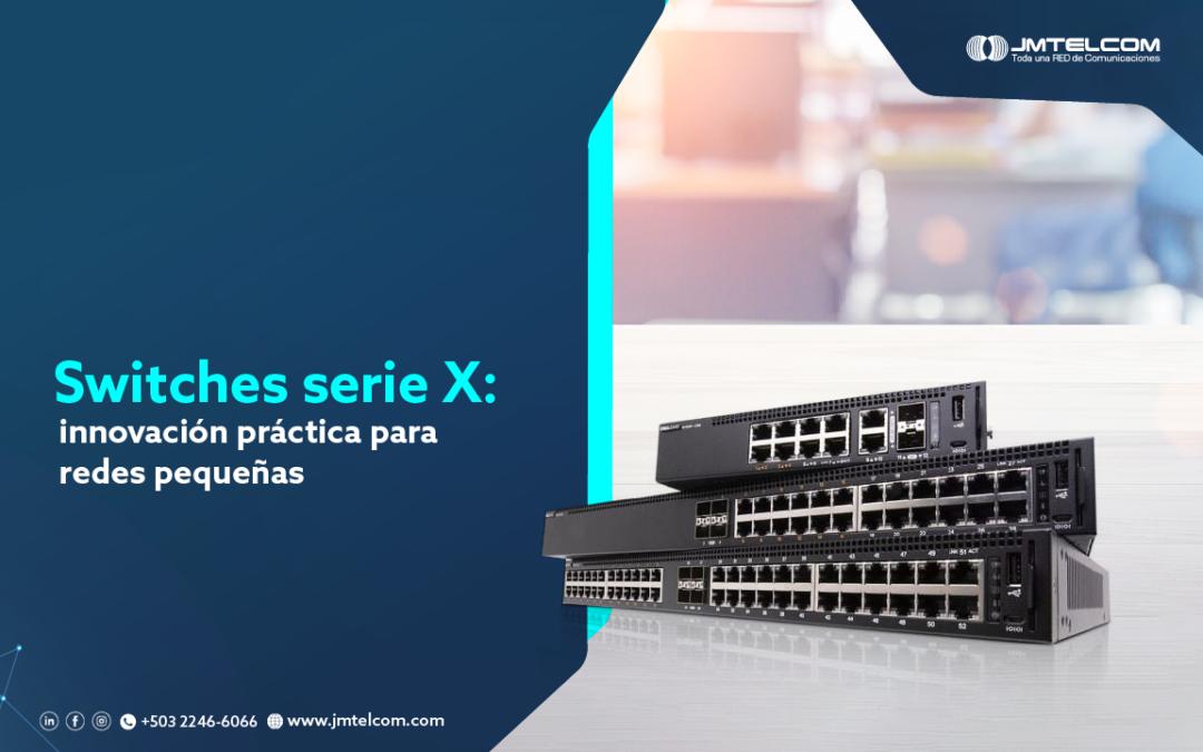 Switches serie X: innovación práctica para redes pequeñas