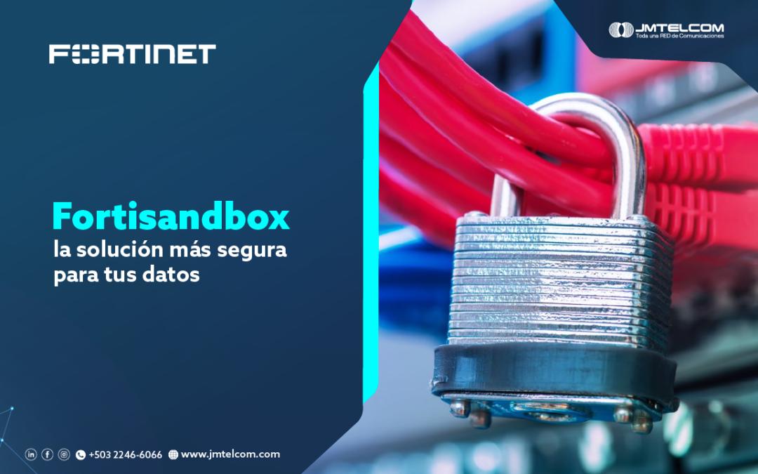 Fortisandbox la solución más segura para tus datos