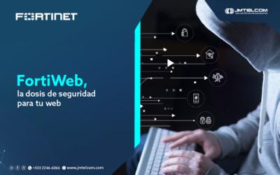 FortiWeb, la dosis de seguridad para tu web